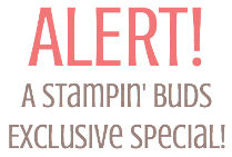 Alert! A Stampin' Buds Exclusive Special