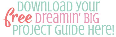 Dreamin' Big Project Guide